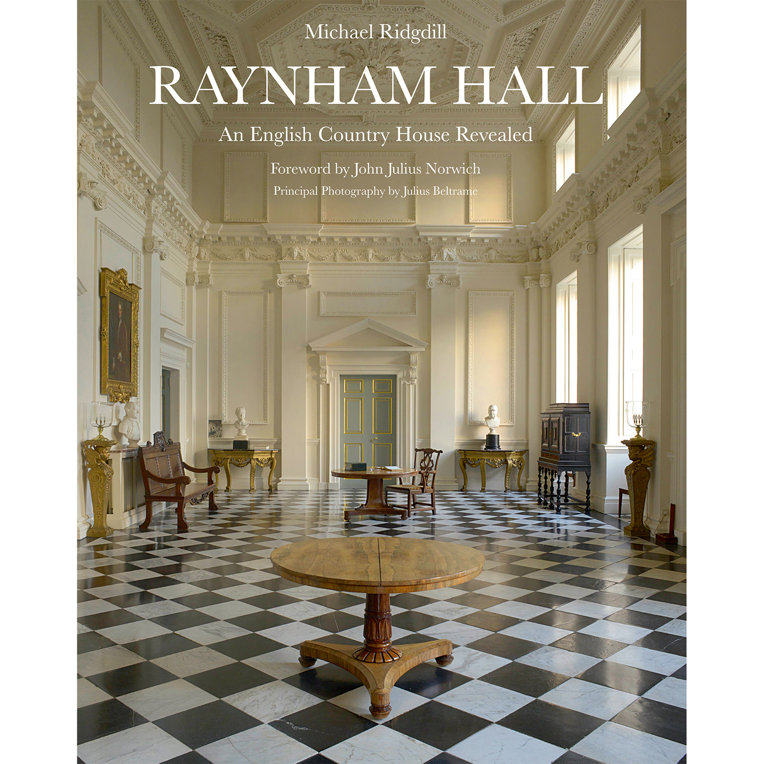 Raynham Hall: An English Country House Revealed by Michael Ridgdill
